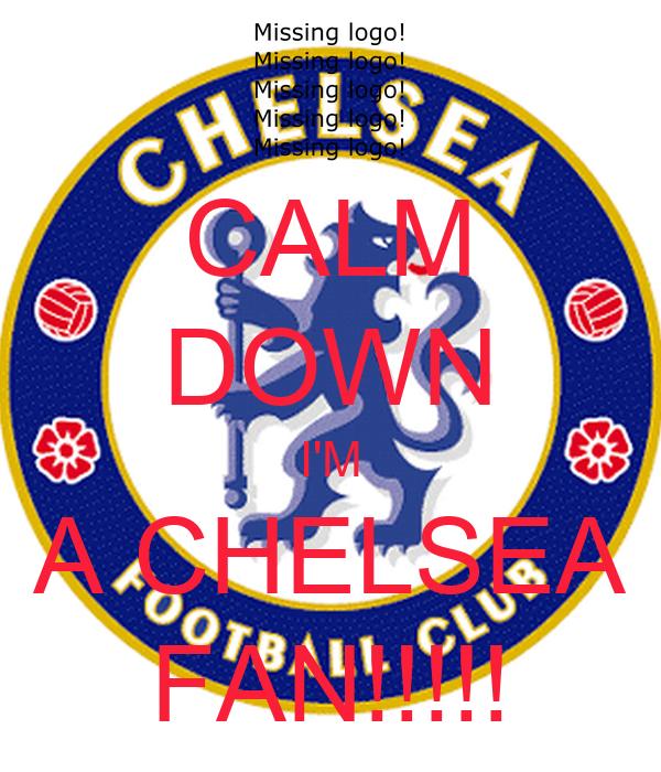 CALM DOWN I'M A CHELSEA FAN!!!!!
