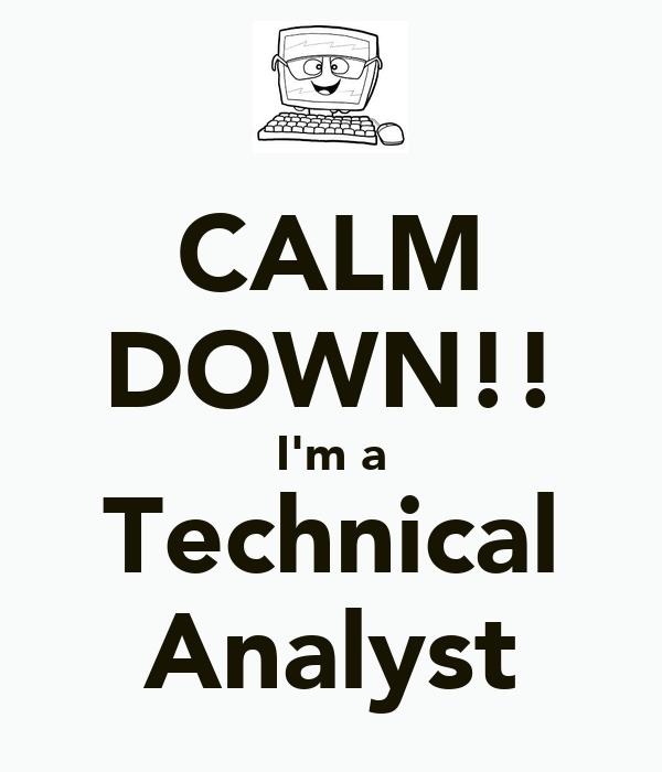 CALM DOWN!! I'm a Technical Analyst