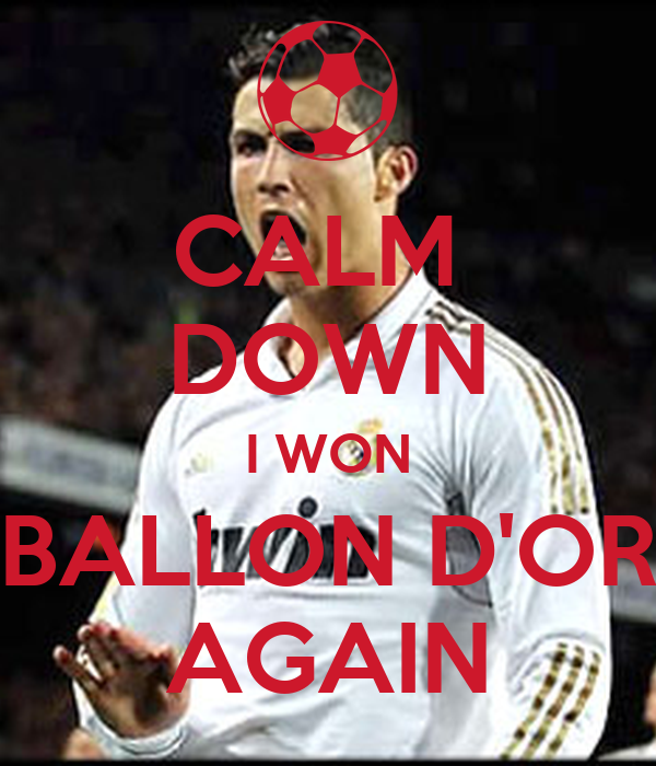CALM  DOWN I WON BALLON D'OR AGAIN