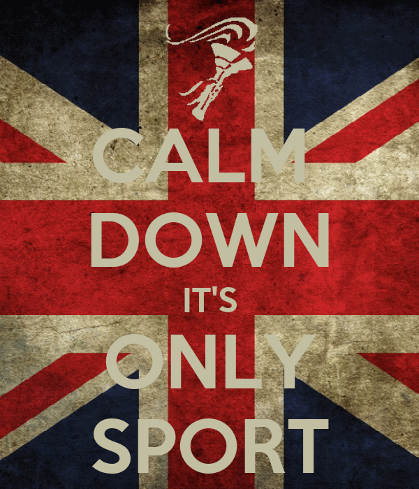 CALM  DOWN IT'S ONLY SPORT