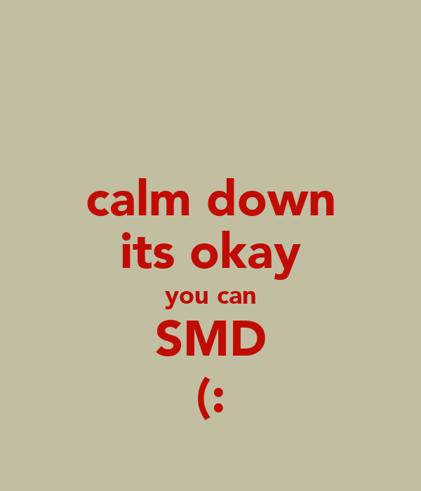 calm down its okay you can SMD (: