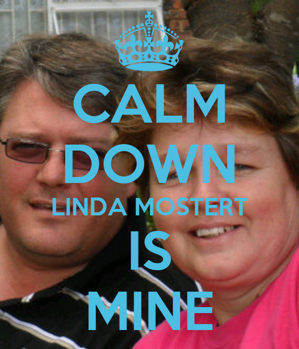 CALM DOWN LINDA MOSTERT IS MINE