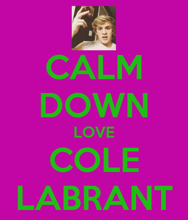 CALM DOWN LOVE COLE LABRANT
