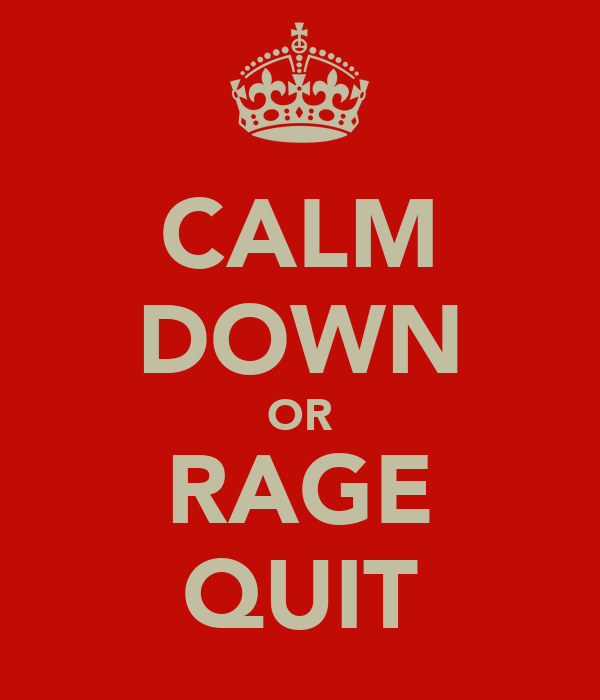 CALM DOWN OR RAGE QUIT