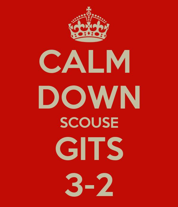 CALM  DOWN SCOUSE GITS 3-2