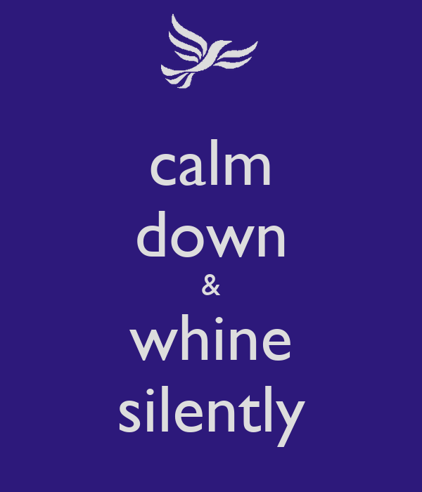 calm down & whine silently