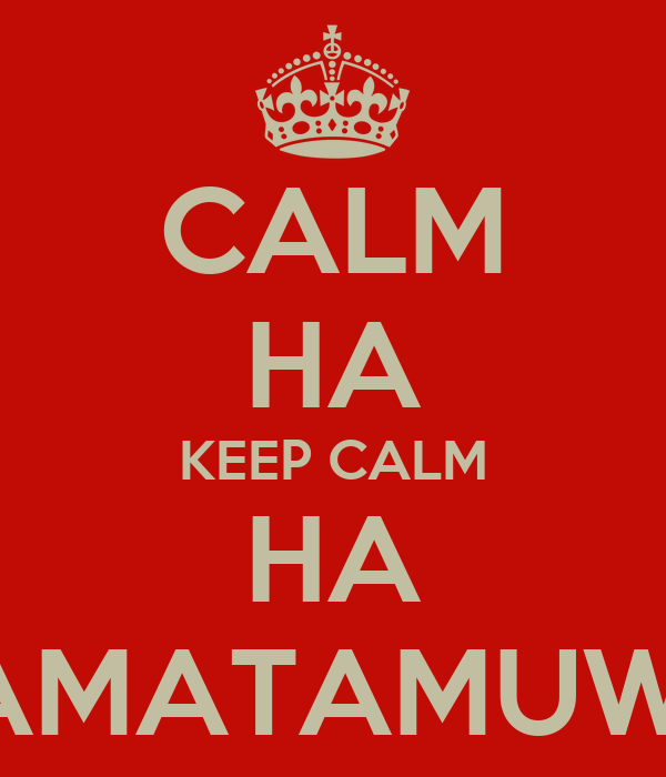 CALM HA KEEP CALM HA HAHAMATAMUWELEK