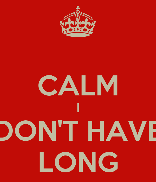 CALM I DON'T HAVE LONG