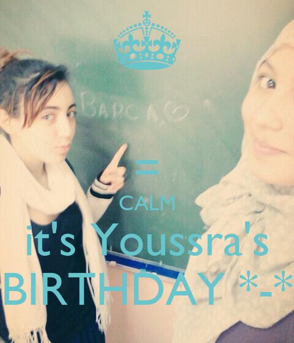 = CALM it's Youssra's BIRTHDAY *-*