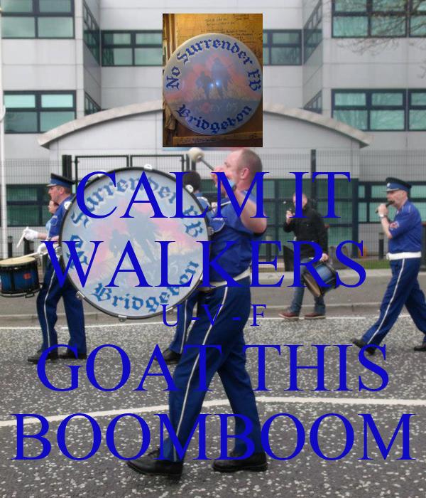 CALM IT WALKERS  U -V - F GOAT THIS BOOMBOOM