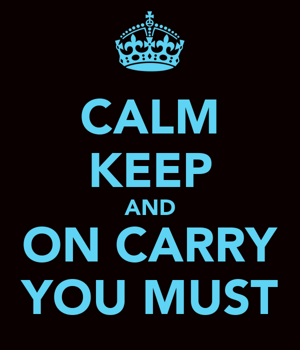 CALM KEEP AND ON CARRY YOU MUST