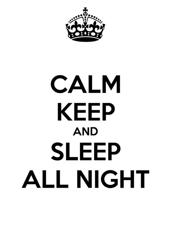 CALM KEEP AND SLEEP ALL NIGHT
