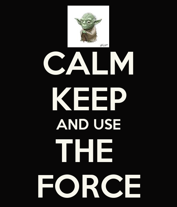 CALM KEEP AND USE THE  FORCE