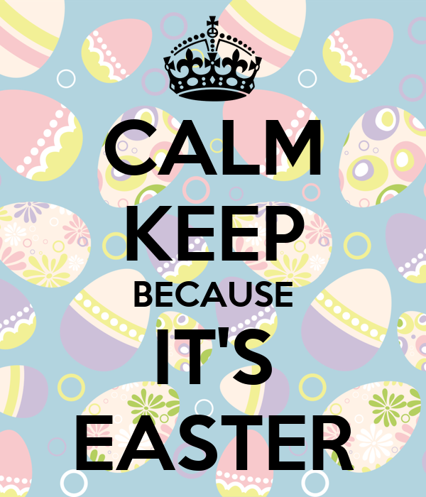CALM KEEP BECAUSE IT'S EASTER