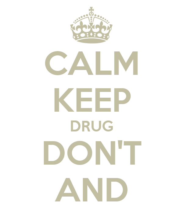 CALM KEEP DRUG DON'T AND