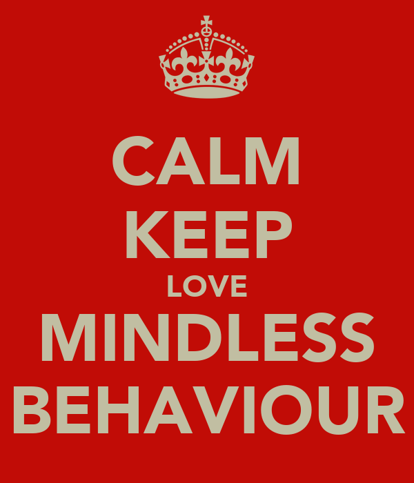 CALM KEEP LOVE MINDLESS BEHAVIOUR