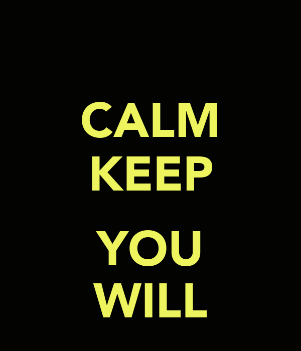 CALM KEEP  YOU WILL