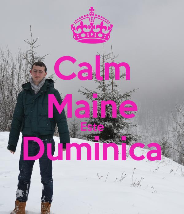 Calm  Maine   Este   Duminica