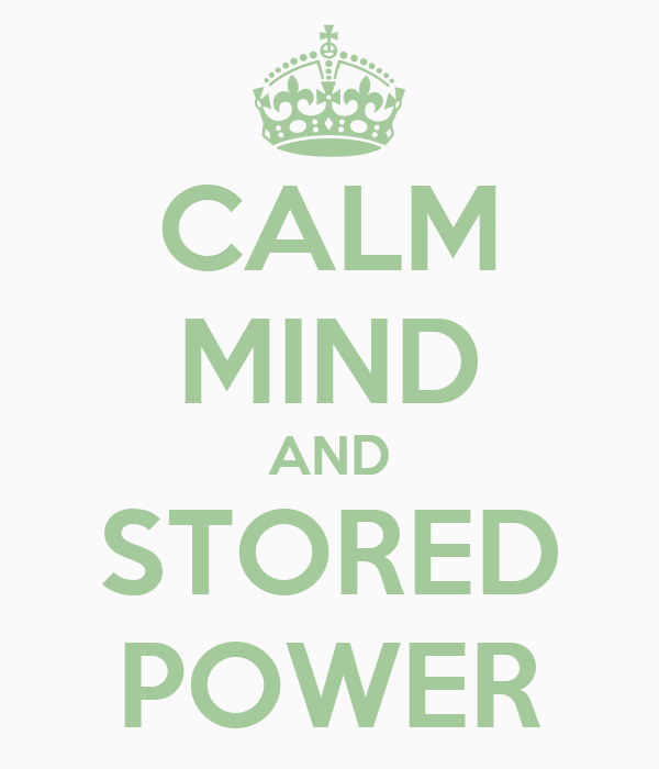 CALM MIND AND STORED POWER