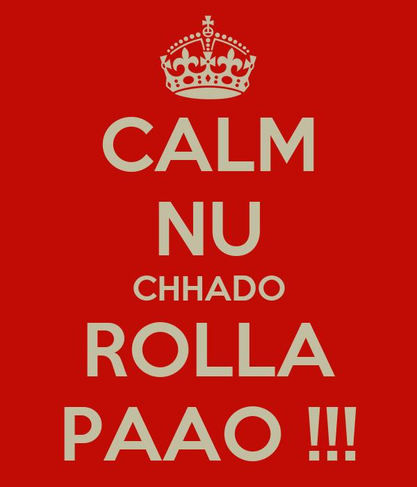 CALM NU CHHADO ROLLA PAAO !!!