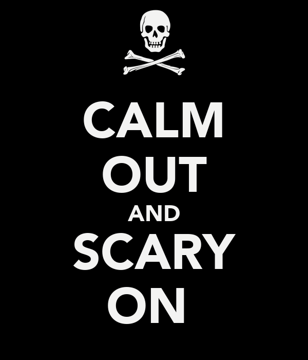 CALM OUT AND SCARY ON