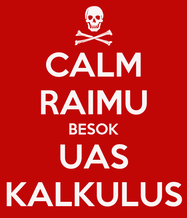 CALM RAIMU BESOK UAS KALKULUS