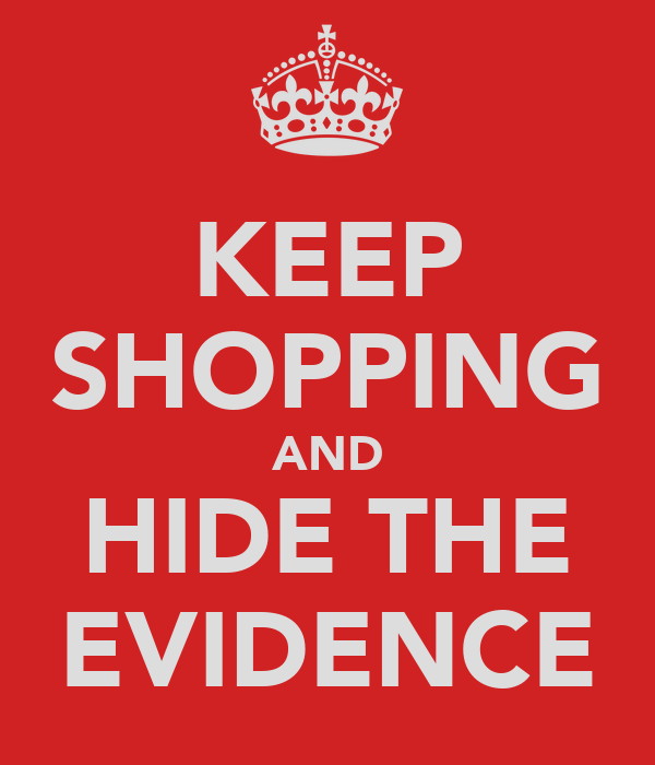 KEEP SHOPPING AND HIDE THE EVIDENCE