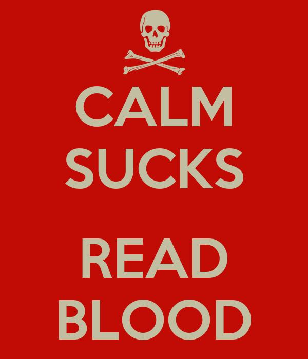 CALM SUCKS  READ BLOOD