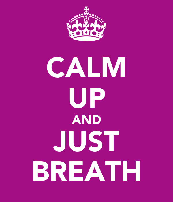 CALM UP AND JUST BREATH