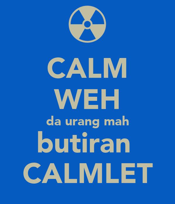 CALM WEH da urang mah butiran  CALMLET