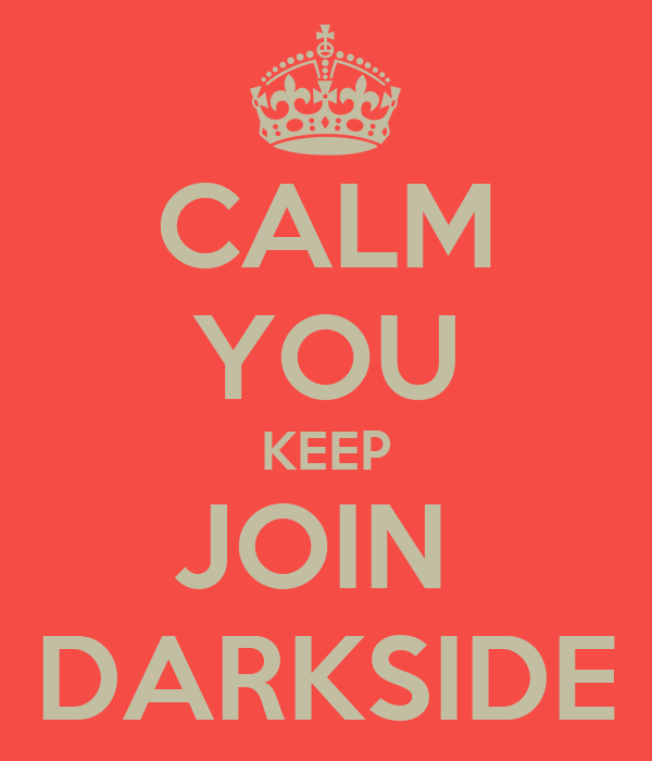 CALM YOU KEEP JOIN  DARKSIDE