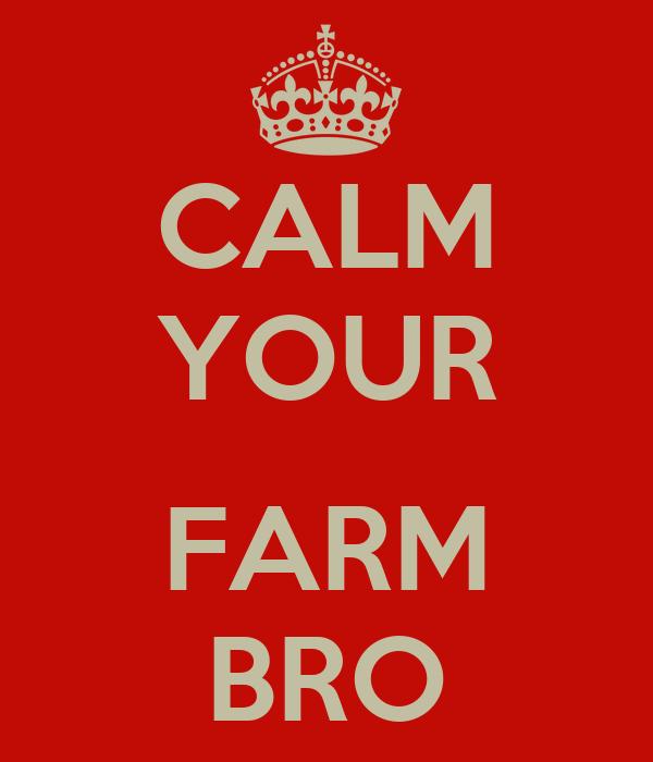 CALM YOUR  FARM BRO