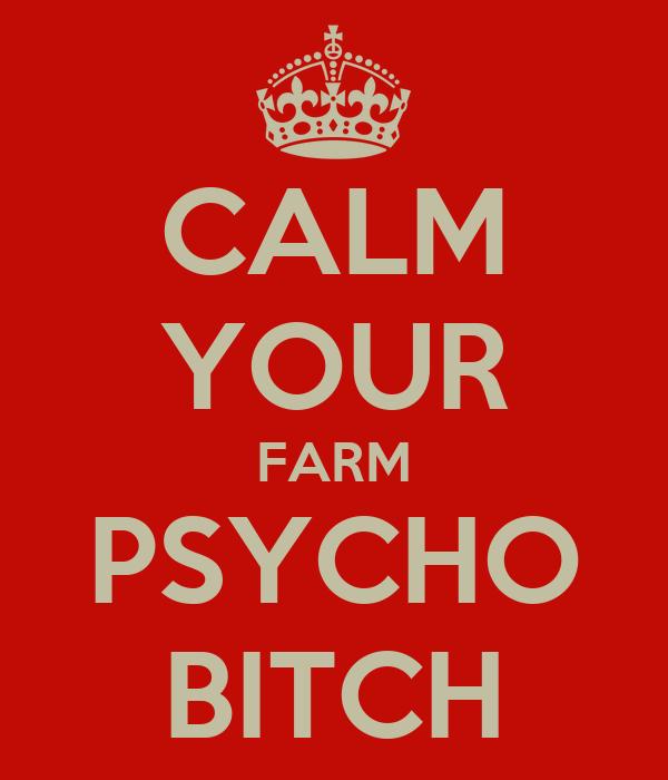 CALM YOUR FARM PSYCHO BITCH