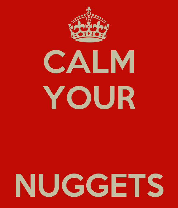 CALM YOUR   NUGGETS