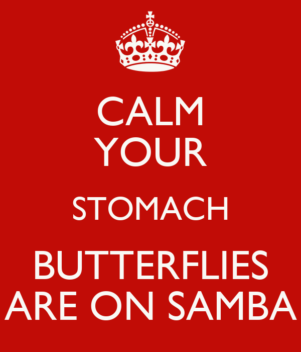 CALM YOUR STOMACH BUTTERFLIES ARE ON SAMBA