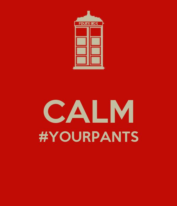 CALM #YOURPANTS