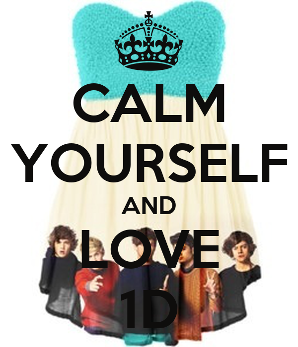 CALM YOURSELF AND LOVE 1D