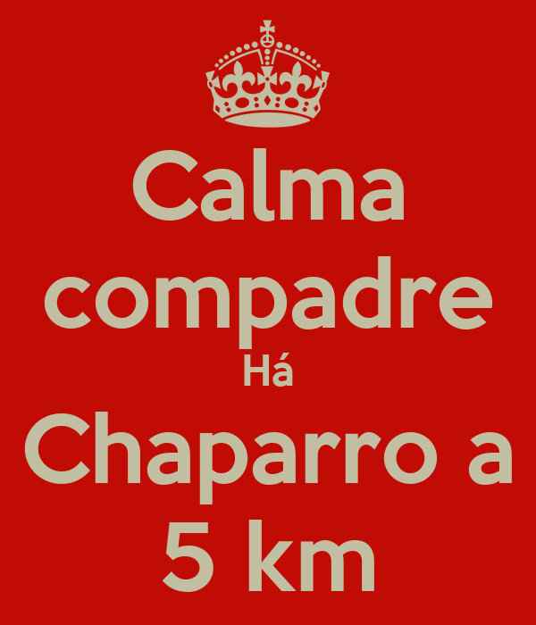 Calma compadre Há Chaparro a 5 km