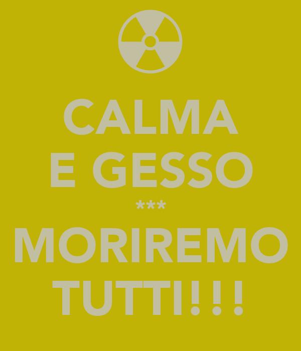 CALMA E GESSO *** MORIREMO TUTTI!!!
