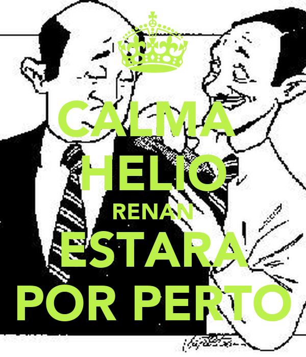 CALMA  HELIO RENAN ESTARA POR PERTO