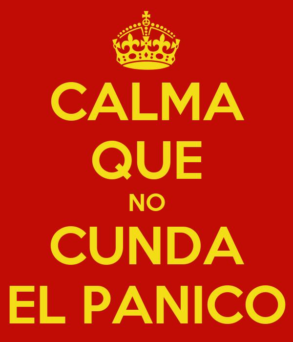 CALMA QUE NO CUNDA EL PANICO