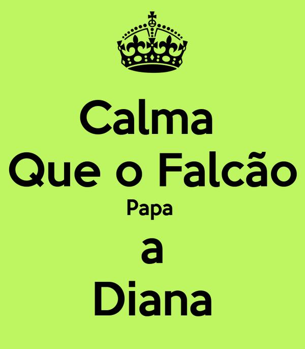 Calma  Que o Falcão Papa  a Diana