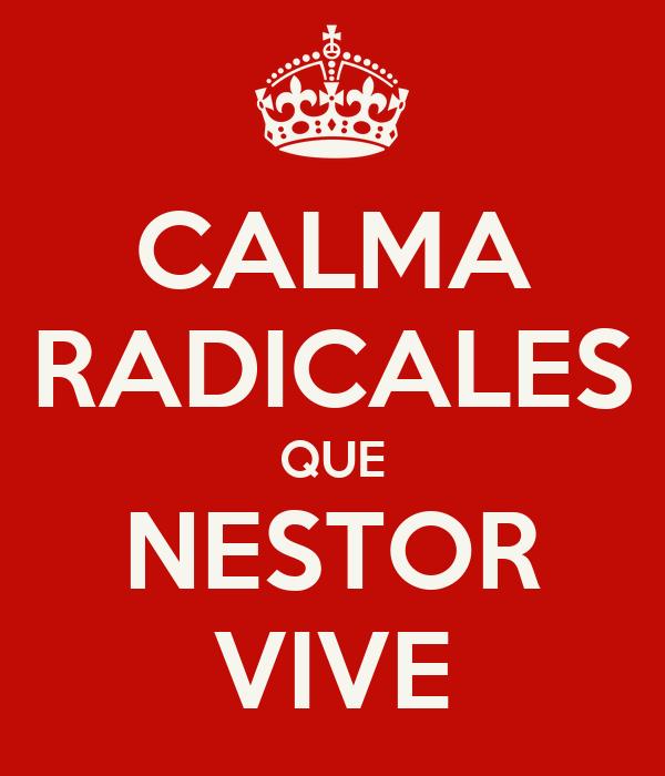 CALMA RADICALES QUE NESTOR VIVE