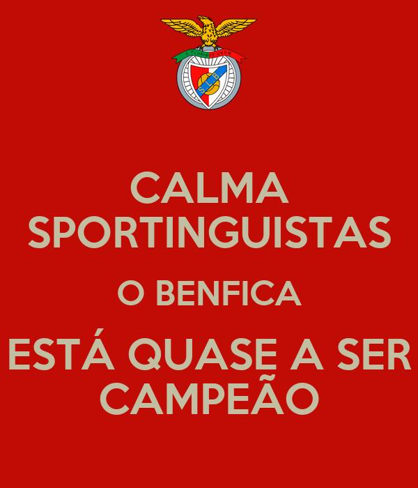 CALMA SPORTINGUISTAS O BENFICA ESTÁ QUASE A SER CAMPEÃO