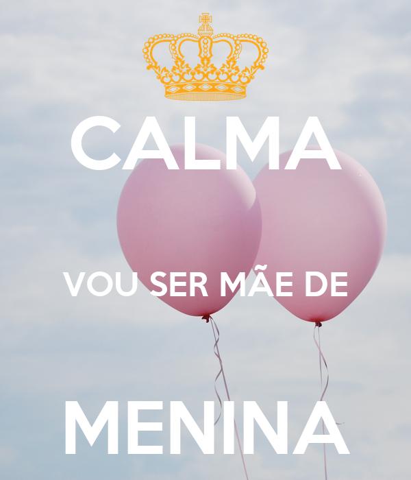 CALMA  VOU SER MÃE DE  MENINA