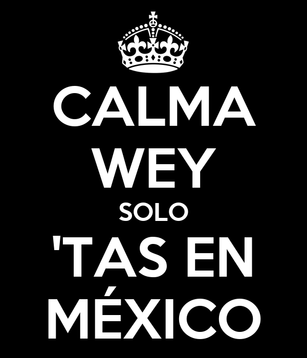 CALMA WEY SOLO 'TAS EN MÉXICO