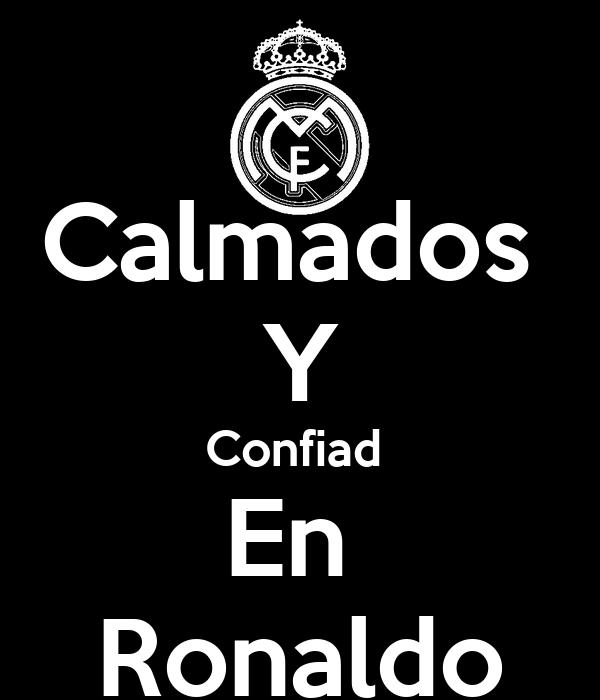 Calmados  Y Confiad  En  Ronaldo