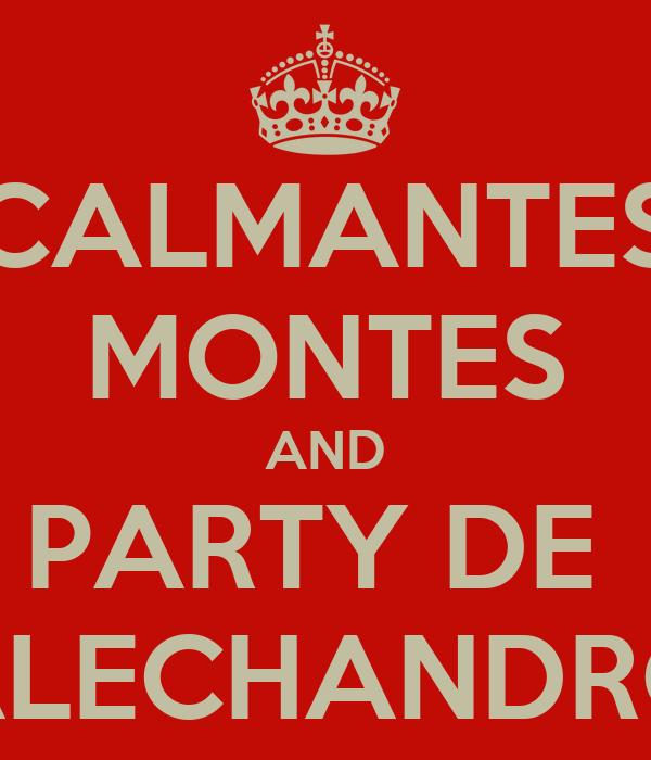 CALMANTES MONTES AND PARTY DE  ALECHANDRO