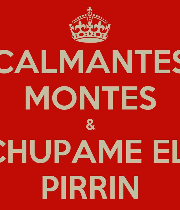 CALMANTES MONTES & CHUPAME EL  PIRRIN