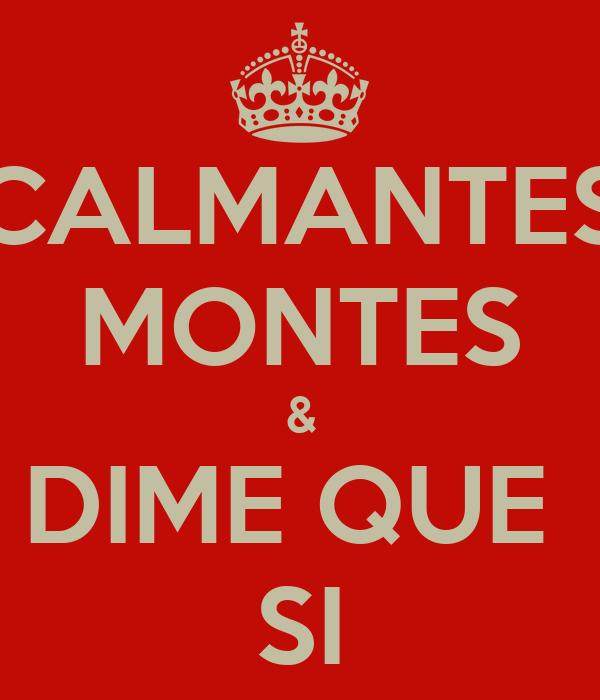 CALMANTES MONTES & DIME QUE  SI